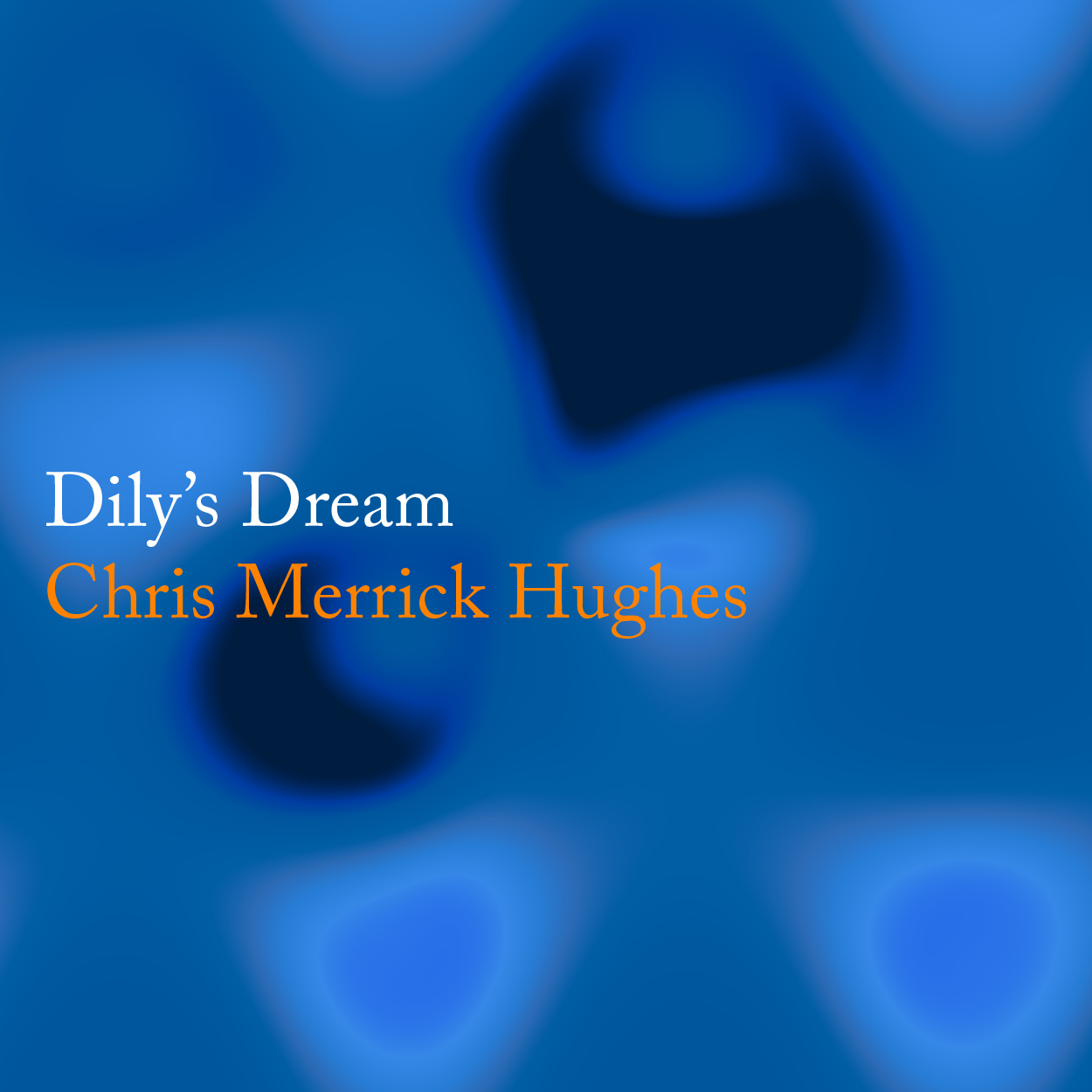 Chris Merrick Hughes - Dily's Dream (Download Track)